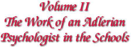 Volume II: The Work of an Adlerian Psycholoigst in the Schools